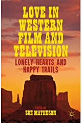 Love in Western Film and Television: Lonely Hearts and Happy Trails Kindle Edition