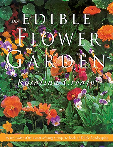 The Edible Flower Garden (Edible Garden Series) by Rosalind Creasy