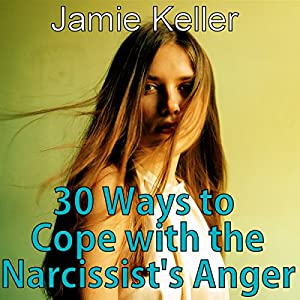 30 Ways to Cope with the Narcissist's Anger Audiobook
