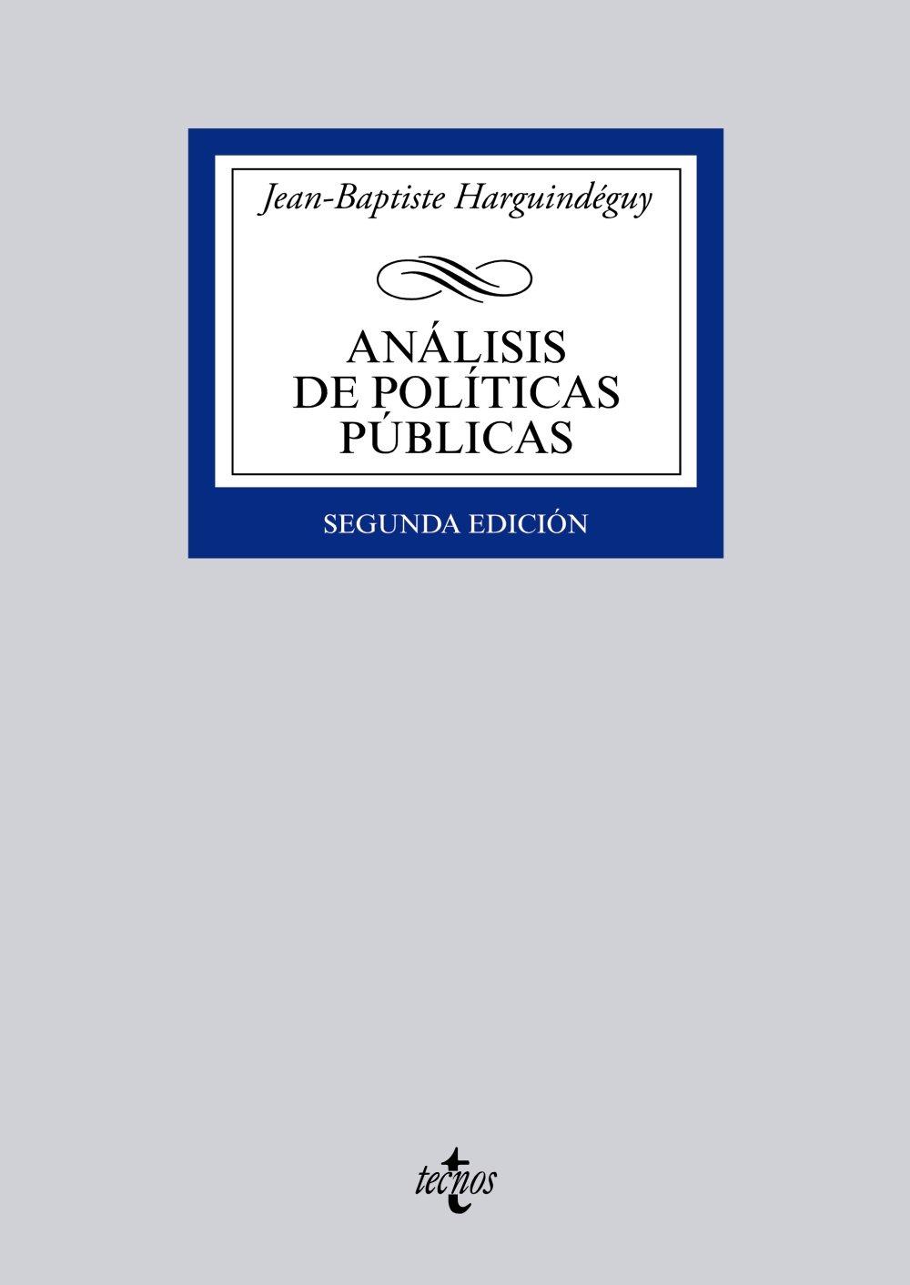 Análisis de políticas públicas (Derecho - Biblioteca Universitaria De Editorial Tecnos) Tapa blanda – 3 sep 2015 Jean-Baptiste Harguindéguy 8430966277 JHB JP