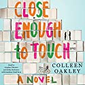 Close Enough to Touch Audiobook by Colleen Oakley Narrated by Candace Thaxton, Kirby Heyborne, Jonathan Todd Ross