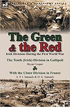 Download The Green & the Red: Irish Divisions During the First World War-The Tenth (Irish) Division in Gallipoli by Bryan Cooper & with the Ulster D PDF