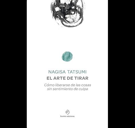 El arte de tirar: Cómo liberarse de las cosas sin sentimiento de culpa (SAKURA) eBook: Tatsumi, Nagisa, Tojo, Yasuko: Amazon.es: Tienda Kindle