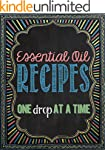 Essential Oil Recipes: One Drop at a...
