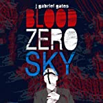 Blood Zero Sky | J. Gabriel Gates