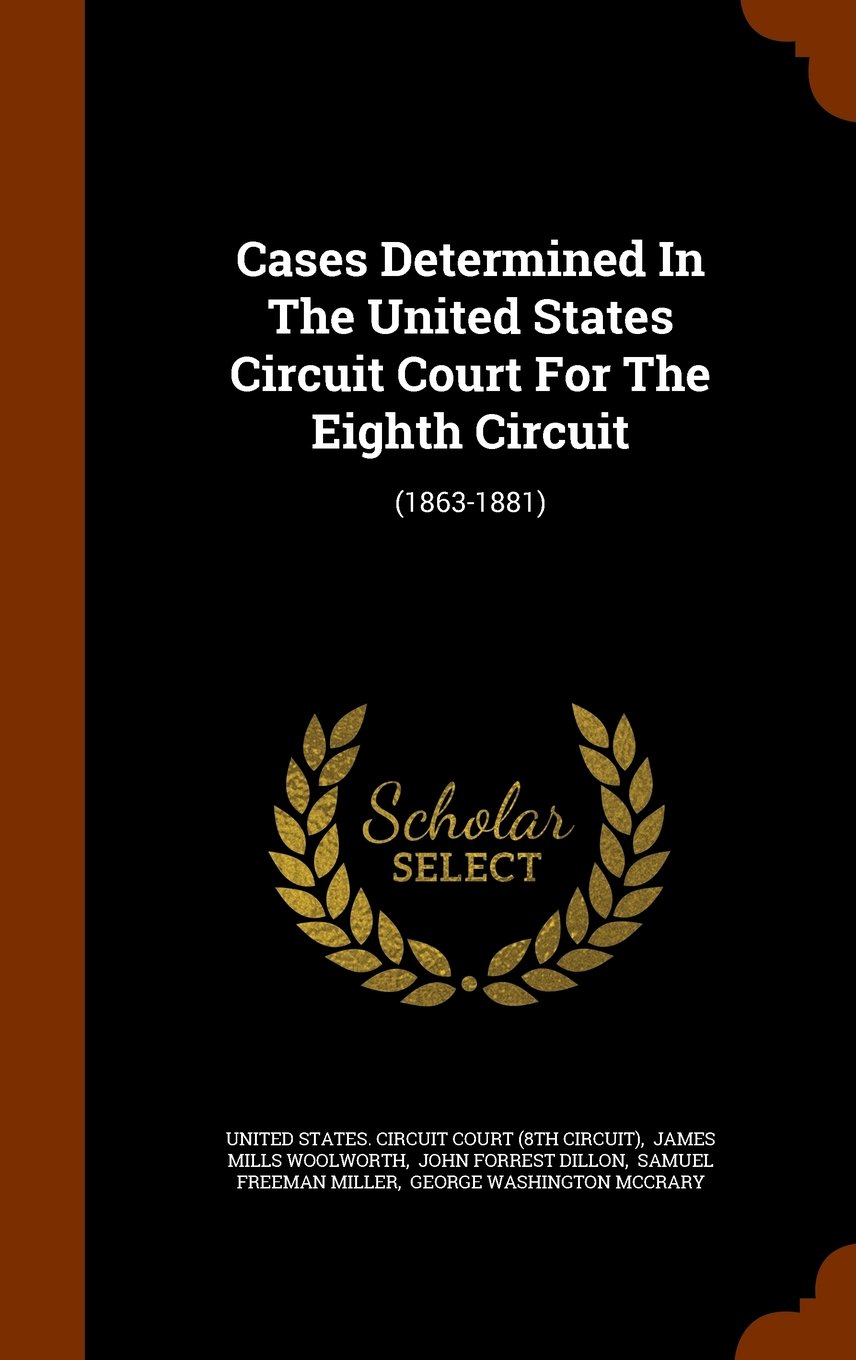 Read Online Cases Determined In The United States Circuit Court For The Eighth Circuit: (1863-1881) PDF