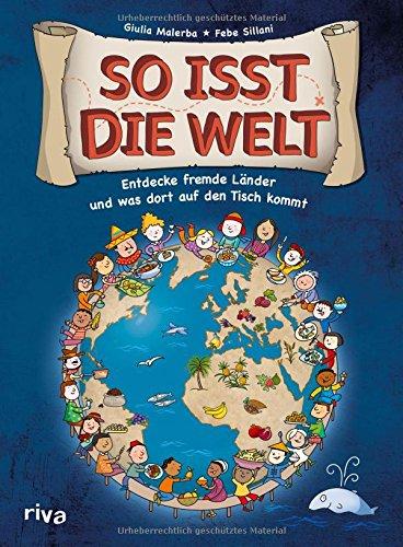 So isst die Welt: Entdecke fremde Länder und was dort auf den Tisch kommt Gebundenes Buch – 13. November 2017 Giulia Malerba Febe Sillani Riva 3742303163
