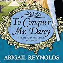 To Conquer Mr. Darcy Audiobook by Abigail Reynolds Narrated by Elizabeth Klett