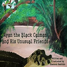 Ryan the Black Caiman and His Unusual Friends (The Amazon Rainforest Series Book 1)