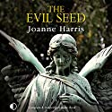 The Evil Seed Audiobook by Joanne Harris Narrated by Nicolette McKenzie, Michael Tudor Barnes