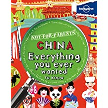 Not For Parents China: Everything You Ever Wanted to Know (Lonely Planet Kids)