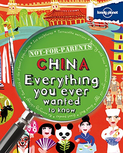 Not For Parents China: Everything You Ever Wanted to Know (Lonely Planet Kids) (Great Wall Of China Facts For Children)