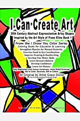 I Can Create Art 20th Century Abstract Expressionism Artsy Shapes  Inspired by the Art Style of Franz Kline Book 1 From the I Draw You Color Series ... Use to Color, Decorate, Gift or Collect Paperback