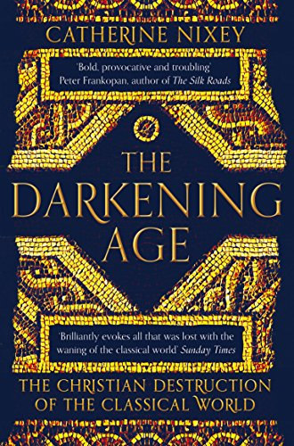 The darkening age the christian destruction of the classical world the darkening age the christian destruction of the classical world by nixey catherine fandeluxe Images