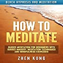 How to Meditate: Guided Meditation for Beginners with Guided Imagery, Meditation Techniques and Mindfulness Exercises via Beach Hypnosis Speech by Zhen Kung Narrated by Lloyd Rosentall