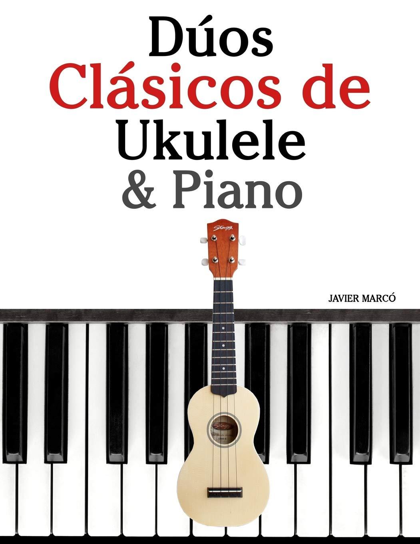 Dúos Clásicos de Ukulele & Piano: Piezas fáciles de Bach, Mozart ...