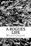 A Rogue's Life, Wilkie Collins, 1481973053