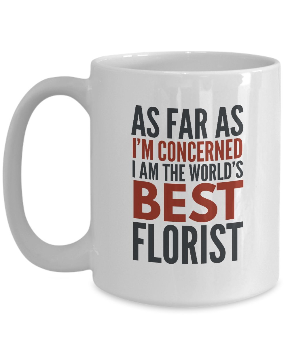 sdhknjj Florist Mug As Far As I'm Concerned I Am The World'S Best Florist Funny Coffee Mug Gift with Sayings Quotes guangyuan
