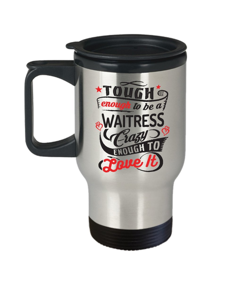 Funny Gift for Waitress - Tough Enough To Be A Waitress Crazy Enough To Love It Waiter, Restaurant, Pub, Bistro Travel Coffee Mug Cup Tumbler