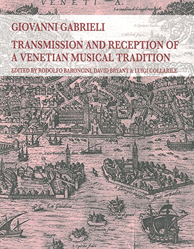 Giovanni Gabrieli: Transmission and Reception of a Venetian Musical Tradition (Venetian Music Studies)