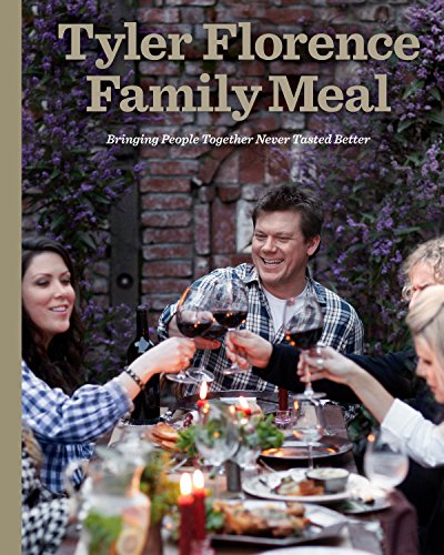 Tyler Florence Family Meal: Bringing People Together Never Tasted Better by Tyler Florence