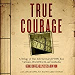 True Courage: A Trilogy of True-Life Survival of POWs from Vietnam, World War II, and Cambodia |  Made for Success,Gerald Coffee,Kelly Estes,Būn Yom
