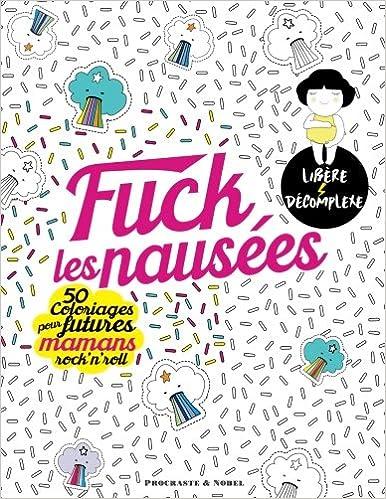Fuck Les Nausées 50 Coloriages Pour Futures Mamans Rock N