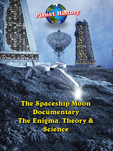 The Spaceship Moon Documentary - The Enigma, Theory & Science (People That Have Been To The Moon)