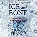 Ice and Bone: Tracking an Alaskan Serial Killer Audiobook by Monte Francis Narrated by Kevin Pierce
