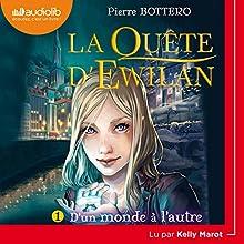 D'un monde à l'autre (La Quête d'Ewilan 1)   Livre audio Auteur(s) : Pierre Bottero Narrateur(s) : Kelly Marot