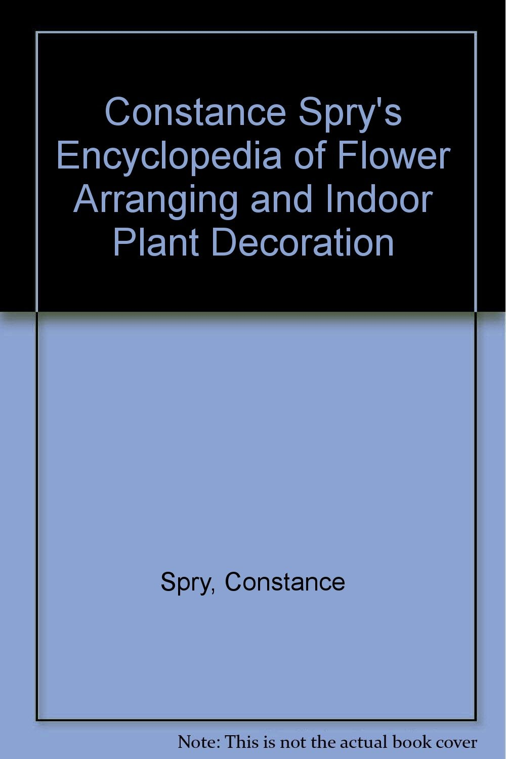 Constance Spry's Encyclopedia of Flower Arranging and Indoor Plant Decoration
