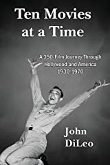 Ten Movies at a Time: A 350-Film Journey Through Hollywood and America 1930-1970 Paperback