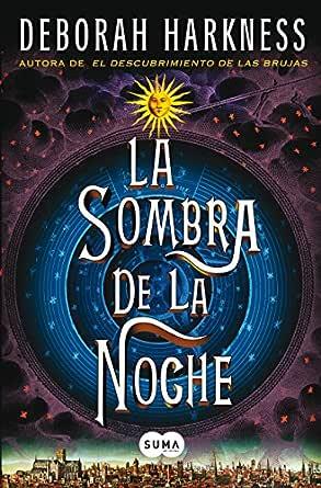 La Sombra De La Noche El Descubrimiento De Las Brujas 2 Spanish Edition Ebook Harkness Deborah Kindle Store