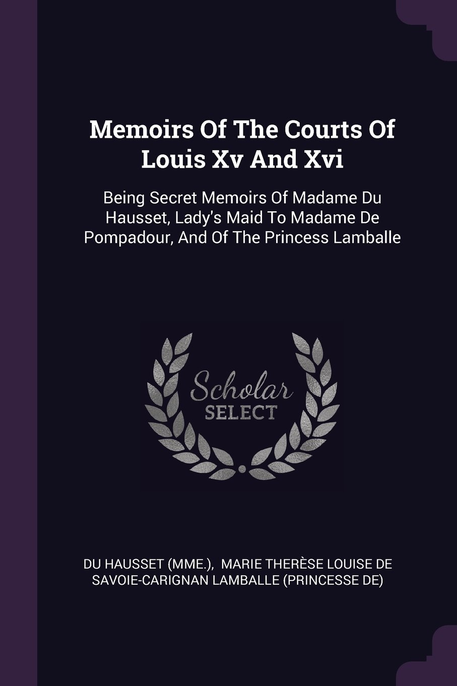 Read Online Memoirs Of The Courts Of Louis Xv And Xvi: Being Secret Memoirs Of Madame Du Hausset, Lady's Maid To Madame De Pompadour, And Of The Princess Lamballe PDF Text fb2 ebook
