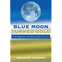 Blue Moon Turned Gold: The Rebirth of Manchester City