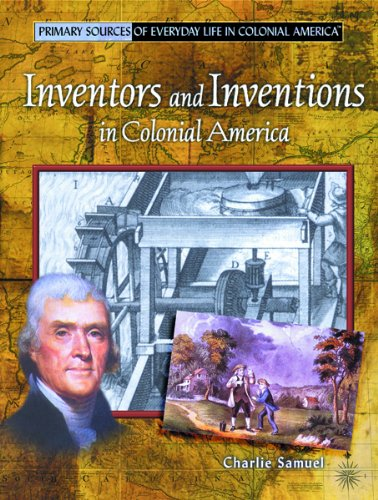 Download Inventors and Inventions in Colonial America (Primary Sources of Everyday Life in Colonial America) ebook