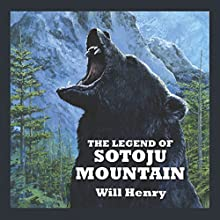 The Legend of Sotoju Mountain Audiobook by Will Henry Narrated by Jeff Harding