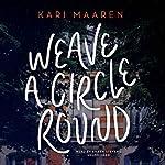 Weave a Circle Round   Kari Maaren