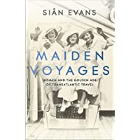 Maiden Voyages: Women and the Golden Age of transatlantic travel