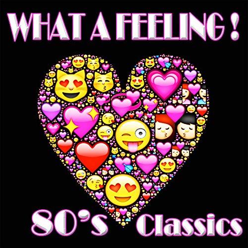 What a Feeling! 80's Classics