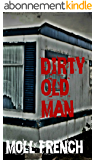 Dirty Old Man (A True Story) (English Edition)