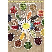 Guide de synergie alimentaire: N'associez plus n'importe quel aliment ! Mangez mieux, boostez votre santé et vos performances (French Edition)