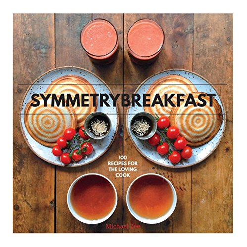 SymmetryBreakfast: 100 Recipes for the Loving Cook by Michael Zee