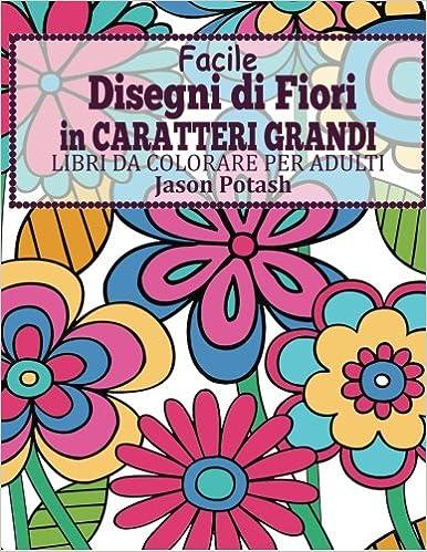 Facile Designi Di Fiori In Caratteri Grandi Libro Da Colorare