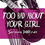 Too Bad About Your Girl | Saranna DeWylde