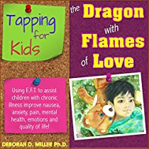 Eft Tapping (the Tapping Solution) Eft Tapping For Kids With Chronic Illness: Helping A Child With Chronic Illness Alleviate Nausea, Anxiety, Pain (and Much More!) : The Dragon With Flames Of Love