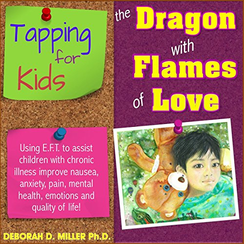 EFT TAPPING (The Tapping Solution) EFT Tapping For Kids With Chronic Illness: Helping a Child With Chronic Illness Alleviate Nausea, Anxiety, Pain (And Much More!) : The Dragon With Flames ()