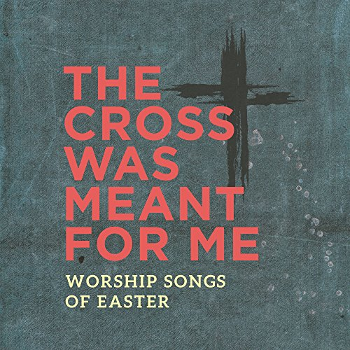 The Cross Was Meant For Me: Wo...
