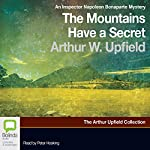The Mountains Have a Secret: An Inspector Napoleon Bonaparte Mystery, Book 12 | Arthur W. Upfield