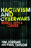 Hacktivism and Cyberwars: Rebels with a Cause?, Tim Jordan, Paul Taylor, 0415260035